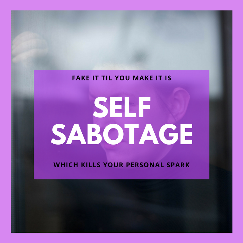 "Image displays a quote which says: ""Fake it til you make it is self-sabotage which kills your natural spark"
