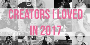 Creators I loved in 2017